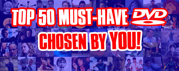 50 Must-have DVDs Chosen by you!