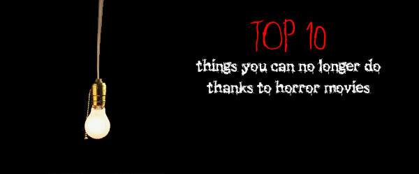 Top 10 Things You Can Longer Do Thanks To Horrors