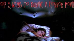 Top 5 Ways To Survive A Horror Movie