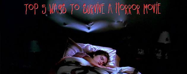 Top 5 Ways To Survive A Horror Movie